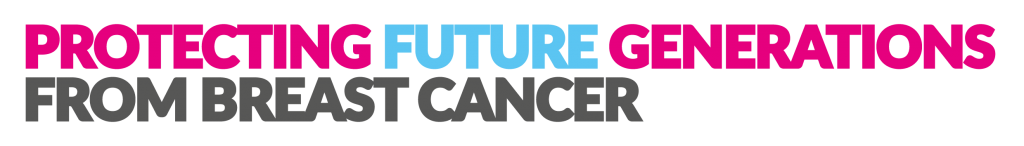 Protecting Future Generations Prevent Breast Cancer UK