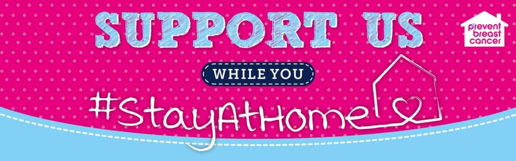 Support Us while you #StayAtHome Prevent Breast Cancer Charity UK